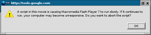 A script in this movie is causing Macromedia Flash Player 7 to run slowly. If it continues to run, your computer may become unresponsive. Do you want to abort the script? [Ok]